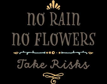 No rain no flowers take risks Files for Cutting Machines Flowers Risks T-shirt, Print, Cup