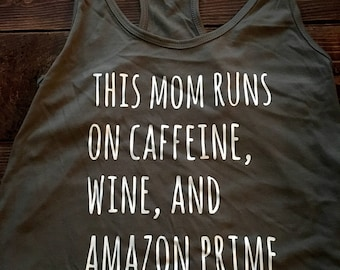 This Mom Runs on Caffeine, Wine, & Amazon Prime racerback tanks