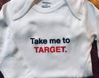 Funny onesie: Take me to Target