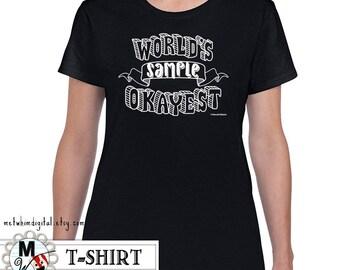 World's Okayest Funny Shirt - Personalized Women's Shirt Custom Shirt - Okayest Mom, Okayest Aunt, Okayest Sister, Okayest Girlfriend