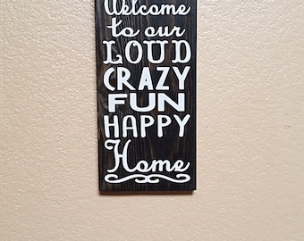 Welcome to our Loud Crazy Fun Happy Home - Wood Sign - Welcome to our Home - Welcome Sign - Kitchen Decor - Kitchen Sign