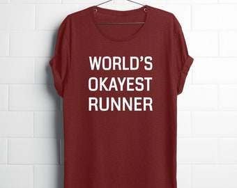 World's Okayest Runner Shirt, Funny Running Shirt, Marathon T Shirt, Gift for Runner, Running Tees, Running Slogan Shirt, Tees for Runners