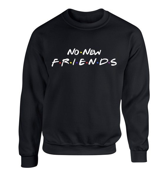No New Friends for Adult Unisex Tees Mens hoodie Womens Sweater Warm Clothing Sweatshirts and Hoodies - inspired by Friend Tv Show Hoodie 5VKJYY