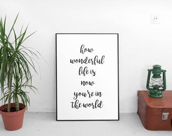 Printable Quotes, How Wonderful Life Is Now You're In The World, Printable Quote, Nursery Decor, Art Prints, Motivational Print