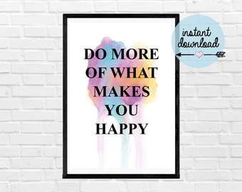 Do More of What Makes You Happy Print - Instant Download Print - Printable Art - Typograpy