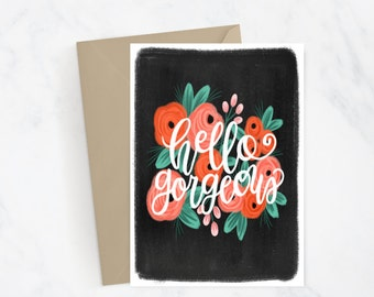 Hello Gorgeous Greeting Card | Hand Lettered | Hand Illustrated | Florals | Just Because | Friendship | Girlfriend | Love Card