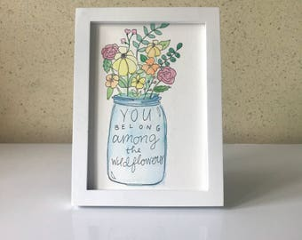 You Belong Among the Wildflowers- Watercolor, Quote, Illustration, 5x7