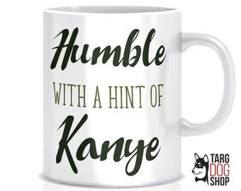 Humble With A Hint Of Kanye mug   Funny Kanye Mug   Humble Mug   Cute Coffee Mug   CM-043
