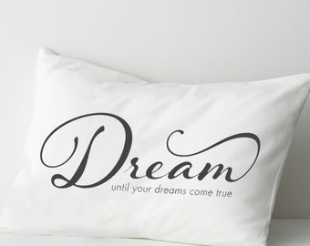 Dream until your dreams come true pillow quote pillowcase, quote pillowcase, personalized quote pillows, quote inspirational bedding pillow