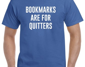 Funny Reader Gift-Bookmarks are for Quitters Reading Shirt Bookworm