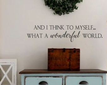 And I Think To Myself What a Wonderful World-Vinyl Wall Decal-Family Vinyl Wall Decal Lettering Decor