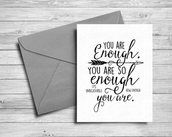 You are enough. You are so enough. It's unbelievable how enough you are Printable greeting card | Instant download | 5x7 printable card