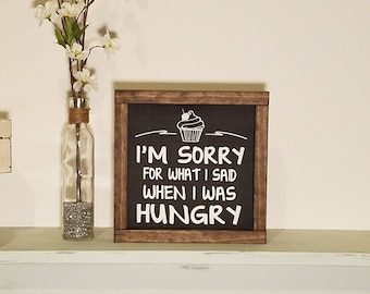 I'm Sorry For What I Said When I Was Hungry Painted Wood Sign, Wall Decor, Inspirational Wall Art