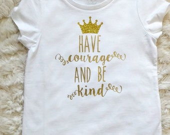 Have Courage and Be Kind ---Cinderella inspired girl's tee