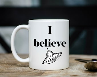I Believe UFO Coffee Mug | Alien Coffee Mug | Gift for Coffee Drinker | Coffee Mugs with Sayings | Sublimation Mug | UFO Coffee Mug