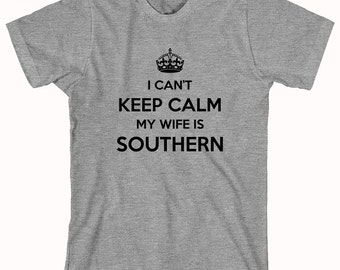 I Can't Keep Calm My Wife Is Southern Shirt - ID: 334