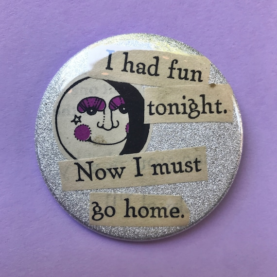 "2.25"" Collaged Pinback Button - Party Girl Moon Cute Girly Quote Pinback Button Badge - Weird Button One Of A Kind Recycled Celestial Pin"