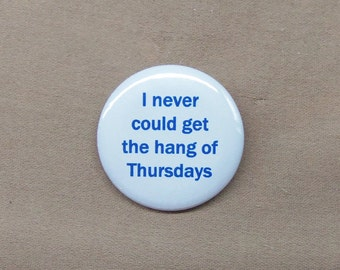 """I Never Could Get The Hang of Thursdays Button 1.25"""" Hitchhikers Guide Arthur Dent Quote HHGG"""