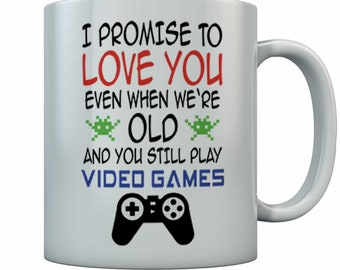 I Promise to Love You When You're Old Still Play Video Games Gamer Coffee Mug