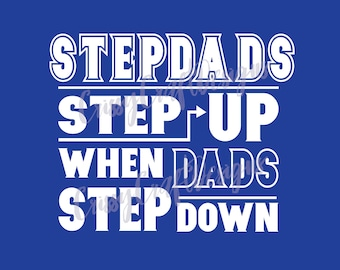 Stepdads Step Up When Dads Step Down SVG EPS JPG Cut File Silhouette Cricut File