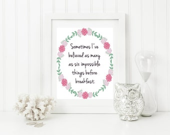 Sometimes I've Believed As Many As Six Impossible Things Before Breakfast Quote Wall Art,  Digital Wall Art, Printable Wall Art