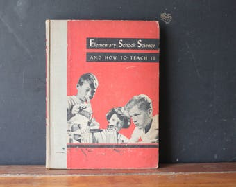 Vintage Elementary School Science and How To Teach It, Vintage Book, Science Book