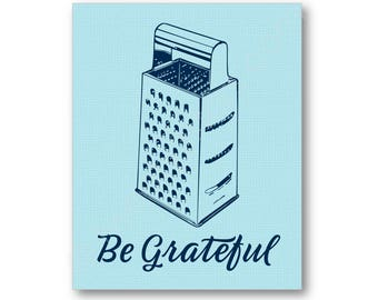 Be Grateful Kitchen Humor Poster, Be Grateful Kitchen Art Print, Cheese Grater Art, Funny Kitchen Art, Be Grateful Canvas, Be Grateful Art