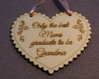 Only the Best Mums graduate to Grandma, Gift for Mum, Gift for Grandma, Gift for Gran, Gift for Nan, Mothers day
