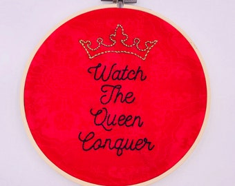 6 inch 'Watch The Queen Conquer' Hand Sewn Embroidery Hoop Wall Hanging Decor Art Piece