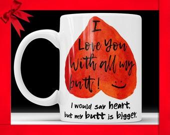 I Love You With All My Butt Mug - Valentine's Day Gift for Him Boyfriend Coffee Mug
