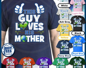 Earth Day Shirt For Men, This Guy Loves His Mother, Climate Change Shirt, Science Shirt, Environmental Tshirt, Mother Earth Tee