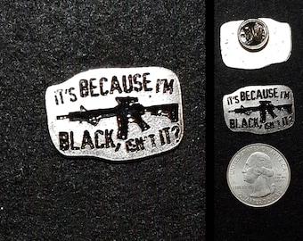It's Because I'm Black, Isn't it? Lapel Pin or Magnet