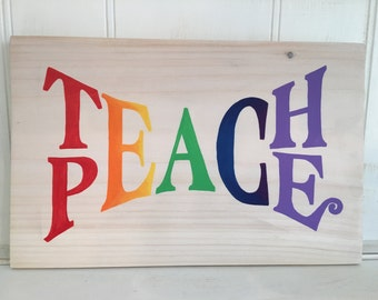 Teach Peace Wood Sign, Teach Peace Rainbow Wood Sign, Teach Peace Hand-painted Wood Sign