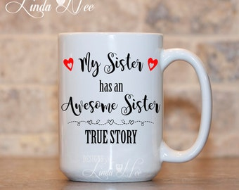My sister has an awesome sister True Story Coffee Mug, Funny Gift for Sister Funny Coffee Mug Funny Sister Quote Birthday gift Sister MPH187