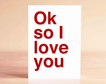 Funny Fathers Day Card - Funny Anniversary Card - Funny Valentines Card - Ok so I love you