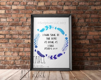 Downloadable Prints | I Will Sing To The Lord As Long As I Live | Feather Art | Bible Verse Scripture | Printable Quote | Instant Artwork