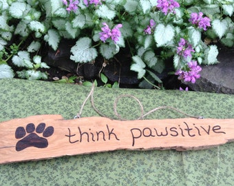 Driftwood Think Pawsitive Pyrography Home Decor Sign - Dog Lovers - Wood Burned Decor