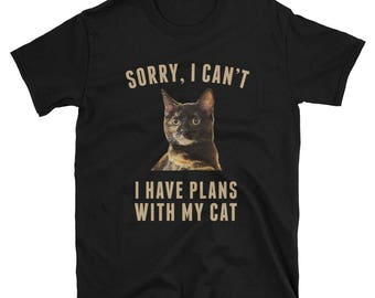 Sorry I Can't I Have Plans With My Cat - T-Shirt - Tortie Tortoiseshell