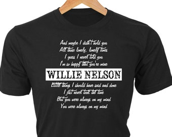 Always on my mind — Willie Nelson song lyrics quote custom t-shirt. Great gift Country Music Fans of all ages