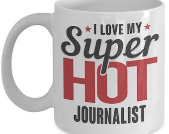 Gift for Journalist. I Love My Super Hot Journalist. Funny Journalist Mug. 11oz 15oz Coffee Mug.