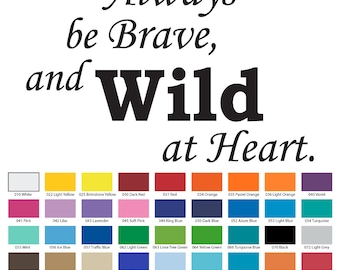Always Be Brave And Wild At Heart Wall Quote