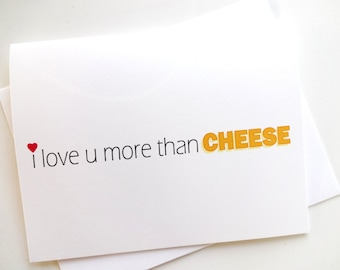 i love you more than cheese - Anniversary - Birthday - Wedding