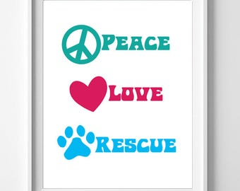 PEACE, LOVE, RESCUE 8x10 Wall Art Instant Download Print