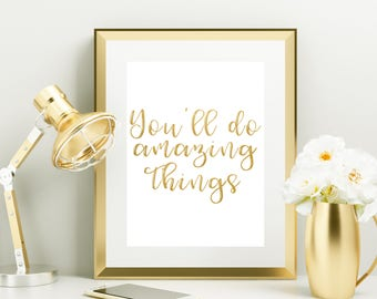 "Gold Foil Print ""You'll Do Amazing Things"" - Gold Foil - Gold Office Home Decor - Decor - Calligraphy Print - Art Print - Watercolor"