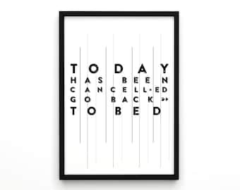 Today has been cancelled go back to bed, Typographic Poster, Funny Poster, Wall Art