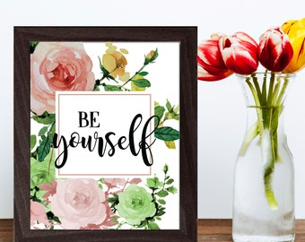 Inspirational Print, Quote Wall Art, Printable Quote, Printable Decor, Inspirational Words, Be Yourself, Be You, Watercolor Flower Prints