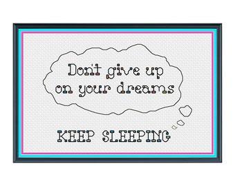 Modern Cross Stitch Pattern - Keep Dreaming Motivational Joke Cross Stitch Pattern