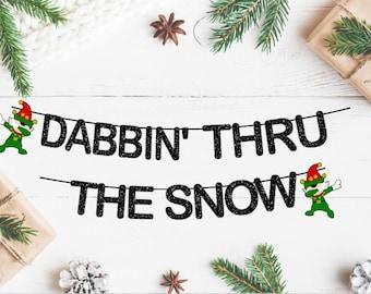 Dabbin' Thru The Snow Banner• Elf Banner •Fun Christmas Banner•Holiday Garland• Christmas Party•Glitter Banner• Christmas Holiday Decoration