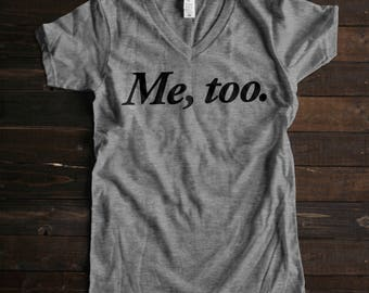 Me Too Shirt, Metoo Shirt, Metoo Movement, Me Too T Shirt, Women's Rights Shirt, Womens March, Vneck Tshirt