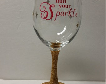 Never Let Anyone Dull Your Sparkle Glitter Stem Wine Glass | Friend Gift | Christmas Gift | Positive Saying